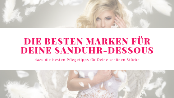 Dessous Style Guide, Teil 3: Die besten Marken für Deine Sanduhr-Dessous und die besten Pflege-Tipps