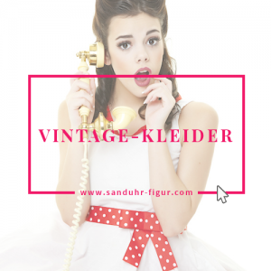 zu den Vintage-Kleidern für die Sanduhr-Figur